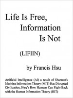 life-is-free-information-is-not-artificial-intelligence-(ai)-a-result-of-shannon-s-machine-information-theory-(mit)-has-disrupted-civilization-...-with-the-human-.jpg